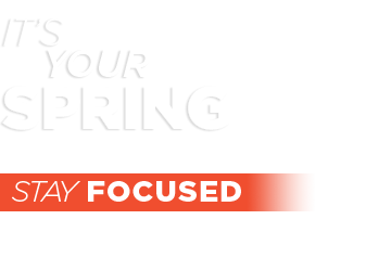 It's your spring. Stay Focused